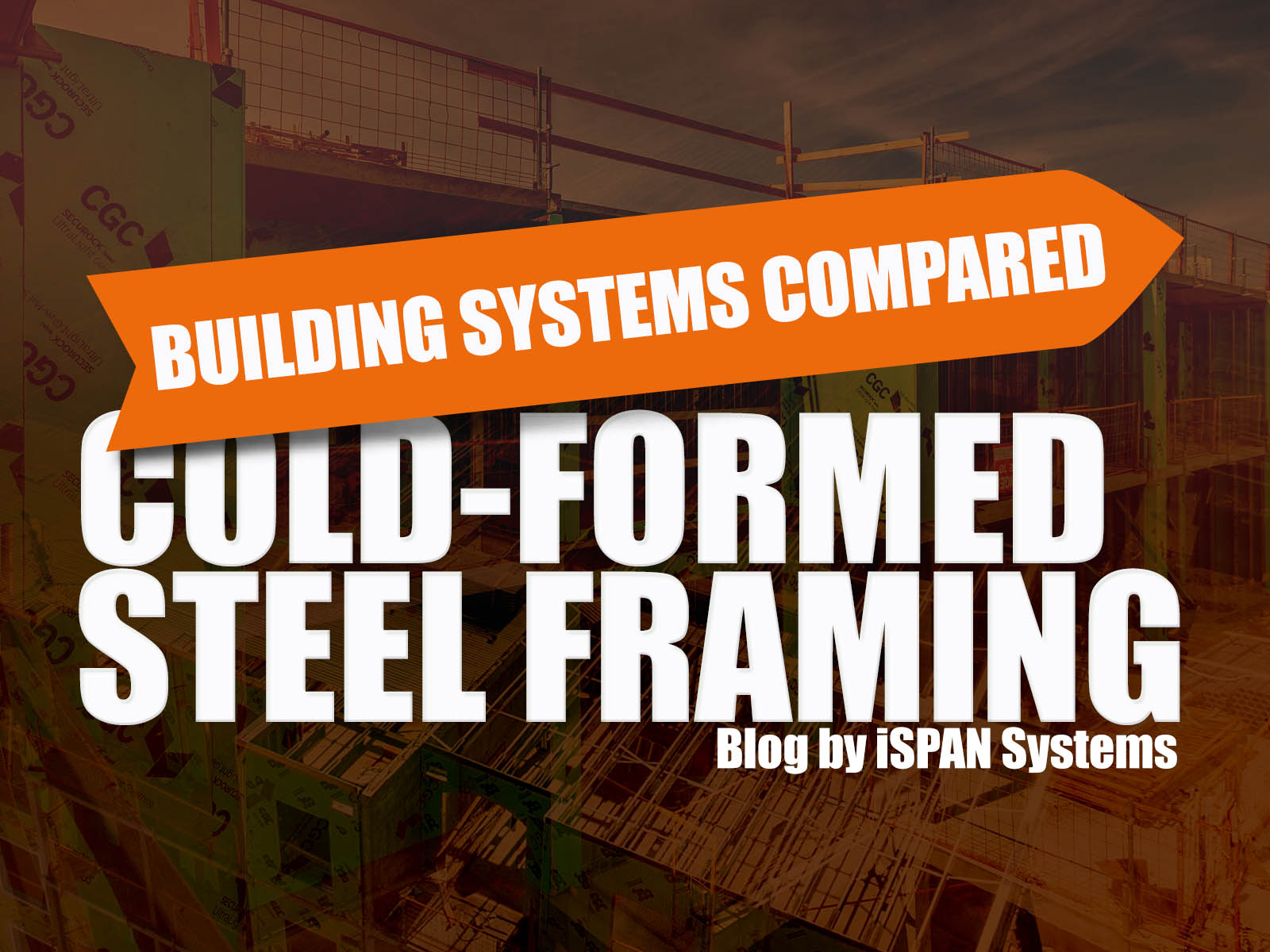 Cold Formed Steel Framing Building Systems Compared